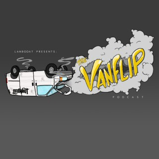Lambgoat Presents: The Vanflip Podcast