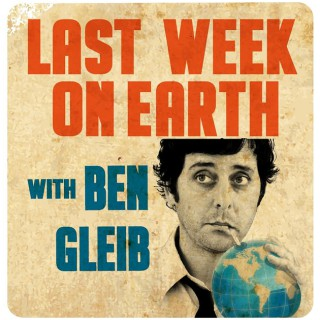 Last Week on Earth with Ben Gleib