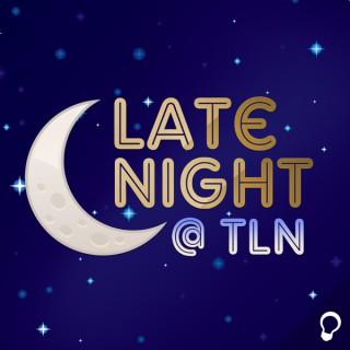 Late Night at TLN