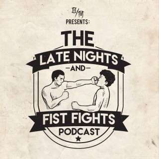 Late Nights And Fist Fights podcast