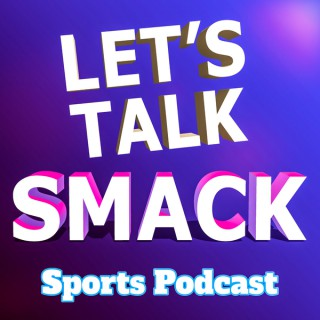Let's Talk Smack Sports Podcast