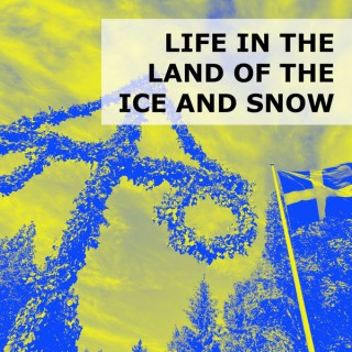 Life in the Land of the Ice and Snow