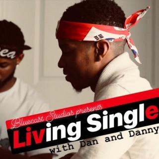 Living Single W/ Dan & Danny™