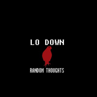 Lo Down Random Thoughts
