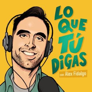 LO QUE TÚ DIGAS con Alex Fidalgo