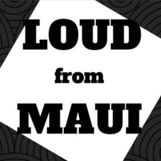 Loud From Maui