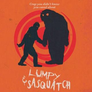 Lumpy & Sasquatch