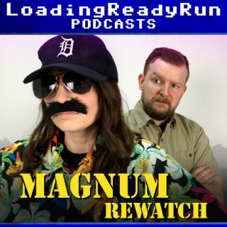 Magnum Rewatch - LoadingReadyRun