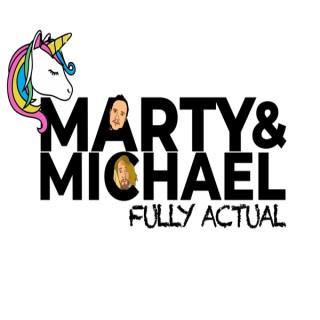 Marty and Michael Fully Actual