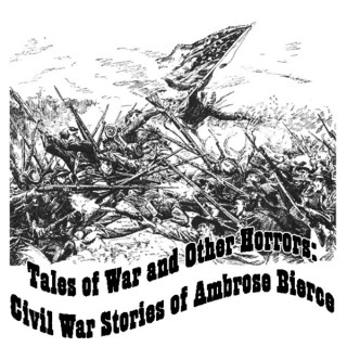 Ambrose Bierce - Tales of War and Other Horrors