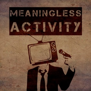 Meaningless Activity