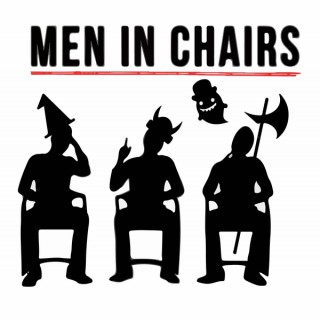 Men in Chairs: A Comedy Discussion & Role Playing Podcast