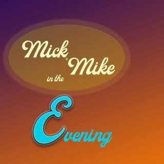 Mick and Mike in the Evening
