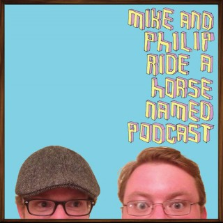 Mike & Philip Ride a Horse Named Podcast