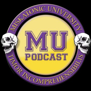 Miskatonic University Podcast   Interviews, actual play, and discussion about Call of Cthulhu and other horror and Lovecraft