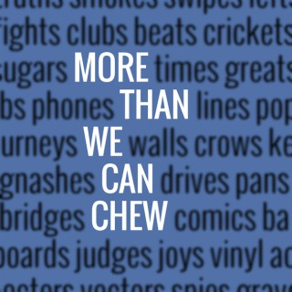 More Than We Can Chew