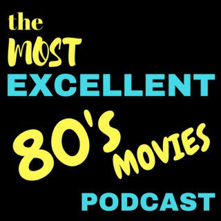 Most Excellent 80s Movies Podcast