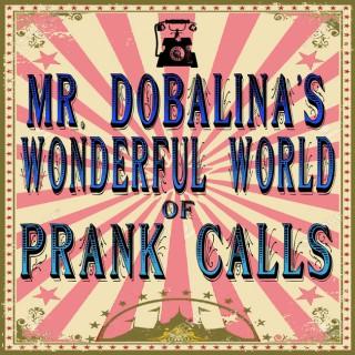 Mr. Dobalina's Wonderful World of Prank Calls