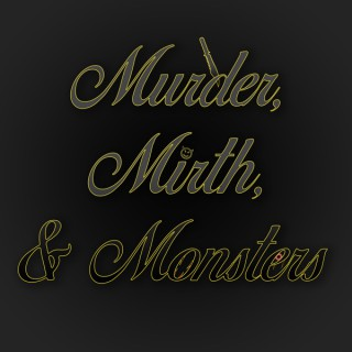 Murder, Mirth, & Monsters Podcast