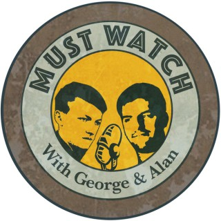 Must Watch With George and Alan