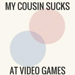 My Cousin Sucks At Video Games