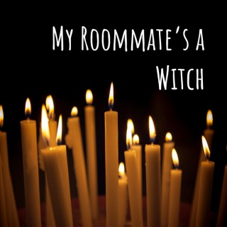 My Roommate's a Witch
