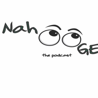 Nah Gee the Podcast