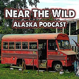 Near The Wild, Alaska Podcast