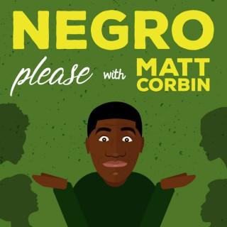 Negro Please with Matt Corbin
