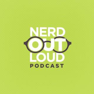 Nerd Out Loud