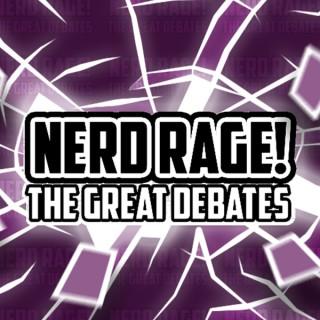 Nerd Rage! The Great Debates