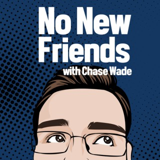 No New Friends with Chase Wade