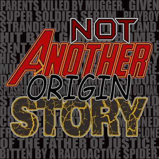 Not Another Origin Story! The Comic Book Movie Podcast