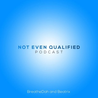 Not Even Qualified Podcast