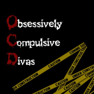 Obsessively Compulsive Divas