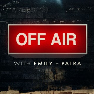 Off Air with Emily + Patra