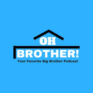 Oh Brother! Your Favorite Big Brother Podcast