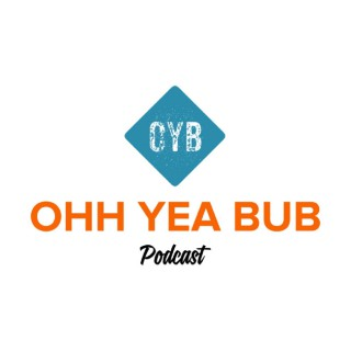 Ohh Yea Bub Podcast