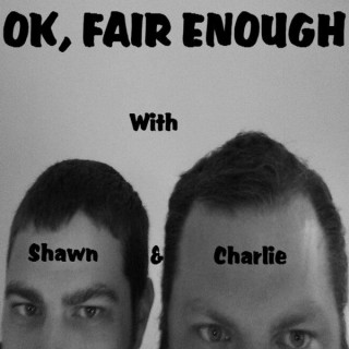Ok, Fair Enough With Shawn and Charlie
