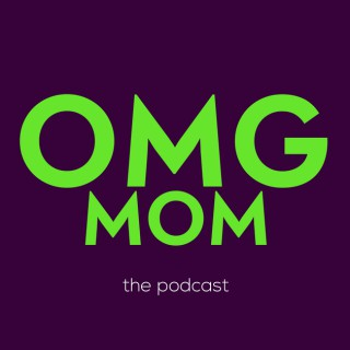 OMG MOM the podcast