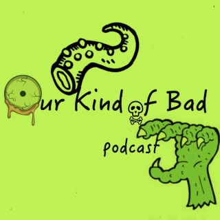 Our Kind of Bad Podcast
