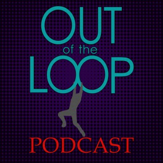 Out of the Loop Podcast