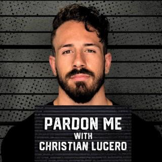 Pardon Me with Christian Lucero