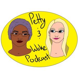 Petty and Woke Podcast
