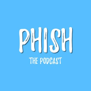 PHish The Podcast