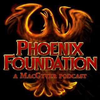 Phoenix Foundation - A MacGyver Podcast