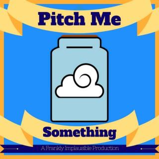 Pitch Me Something