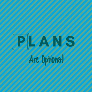 Plans Are Optional