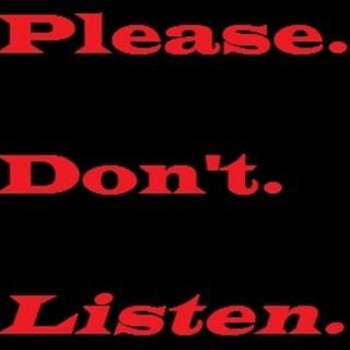 Please Don't Listen