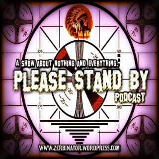 Please Stand By – Zerbinator Land